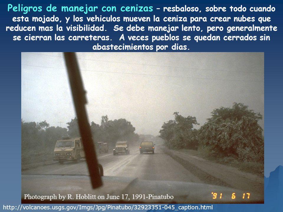 Peligros de manejar con cenizas – resbaloso, sobre todo cuando esta mojado, y los vehiculos mueven la ceniza para crear nubes que reducen mas la visibilidad. Se debe manejar lento, pero generalmente se cierran las carreteras. A veces pueblos se quedan cerrados sin abastecimientos por dias.
