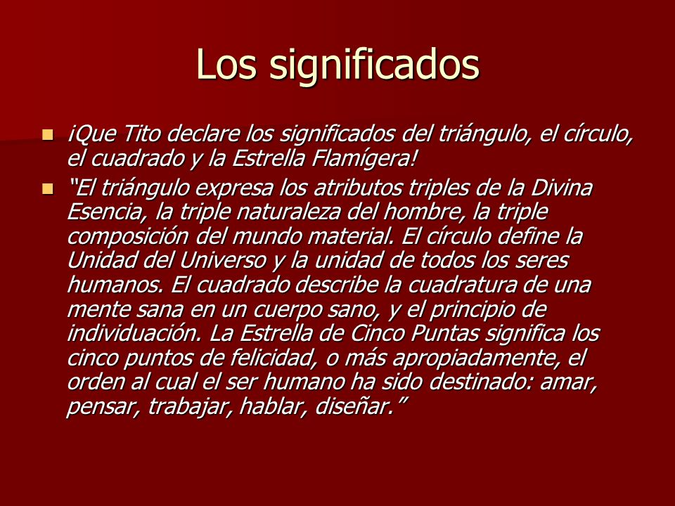 Los significados ¡Que Tito declare los significados del triángulo, el círculo, el cuadrado y la Estrella Flamígera!