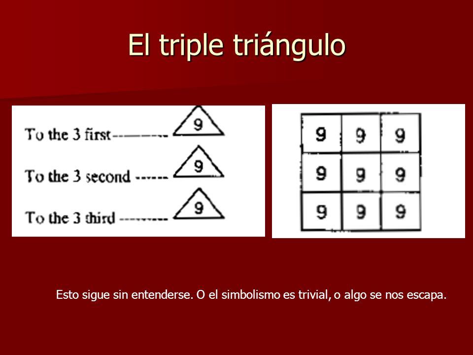 El triple triángulo Esto sigue sin entenderse. O el simbolismo es trivial, o algo se nos escapa.