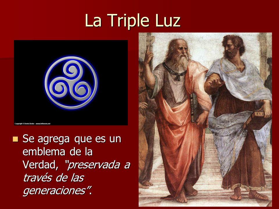 La Triple Luz Se agrega que es un emblema de la Verdad, preservada a través de las generaciones .