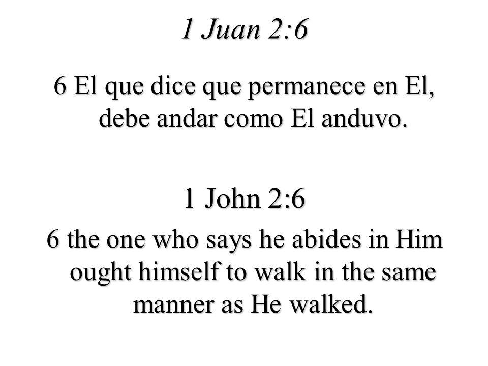 6 El que dice que permanece en El, debe andar como El anduvo.