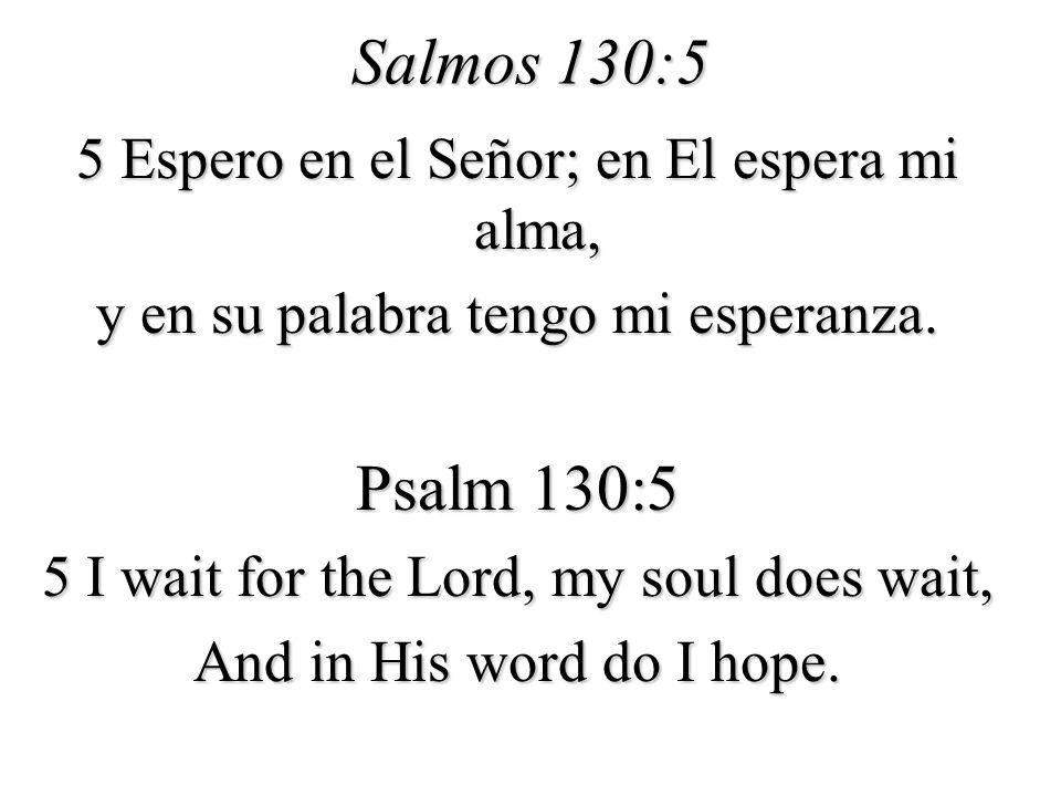 Salmos 130:5 Psalm 130:5 5 Espero en el Señor; en El espera mi alma,