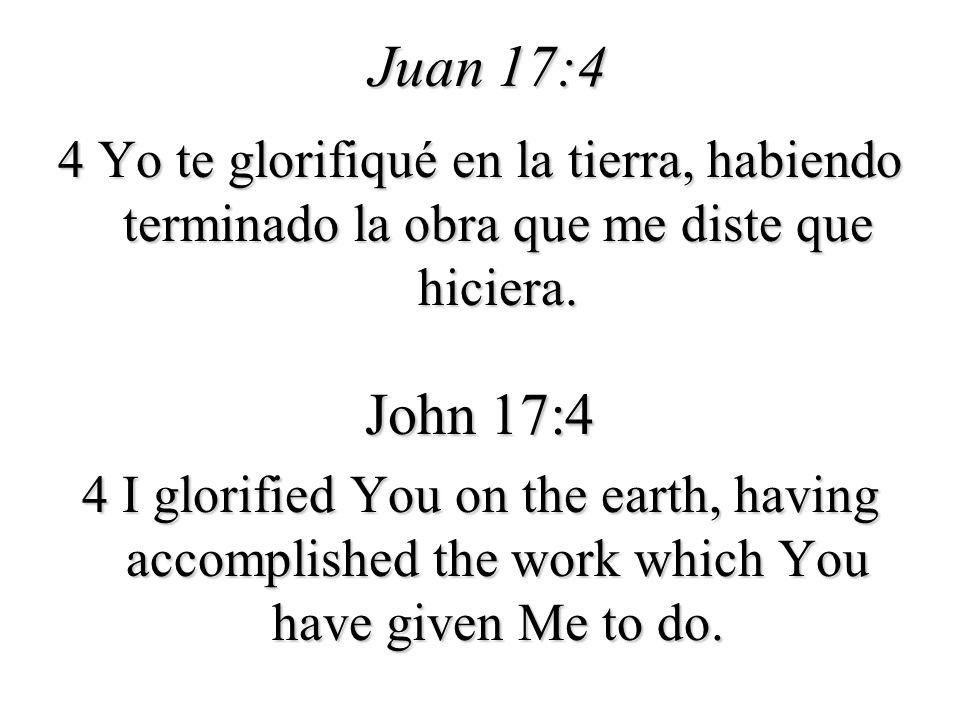 Juan 17:4 4 Yo te glorifiqué en la tierra, habiendo terminado la obra que me diste que hiciera. John 17:4.