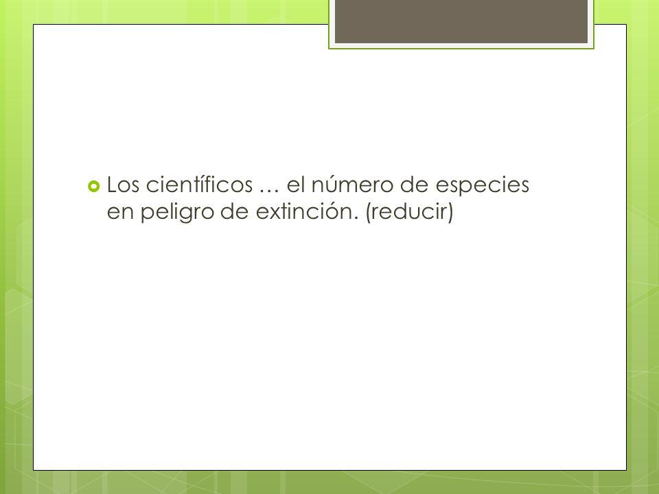 Los científicos … el número de especies en peligro de extinción