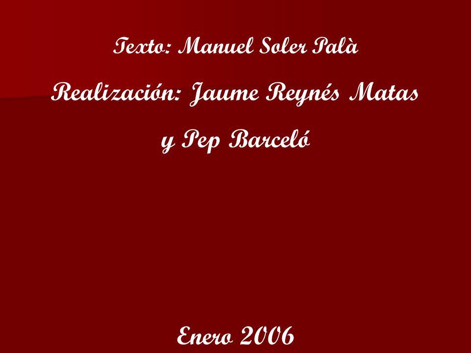 Realización: Jaume Reynés Matas y Pep Barceló