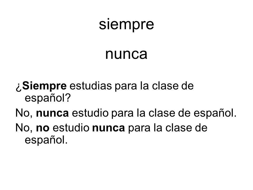 siempre nunca ¿Siempre estudias para la clase de español