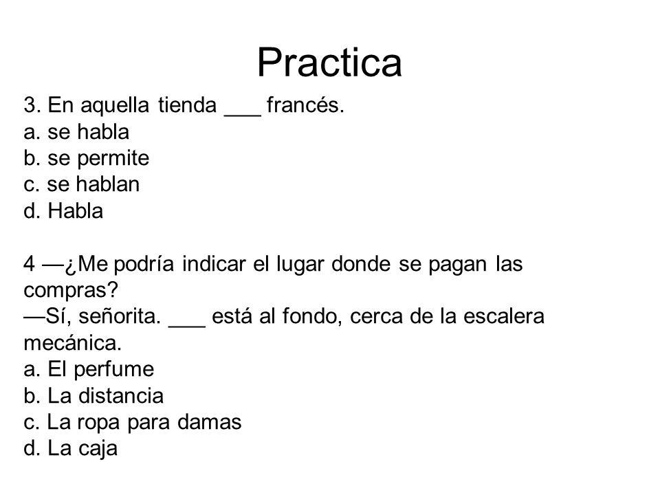 Practica 3. En aquella tienda ___ francés. a. se habla b. se permite