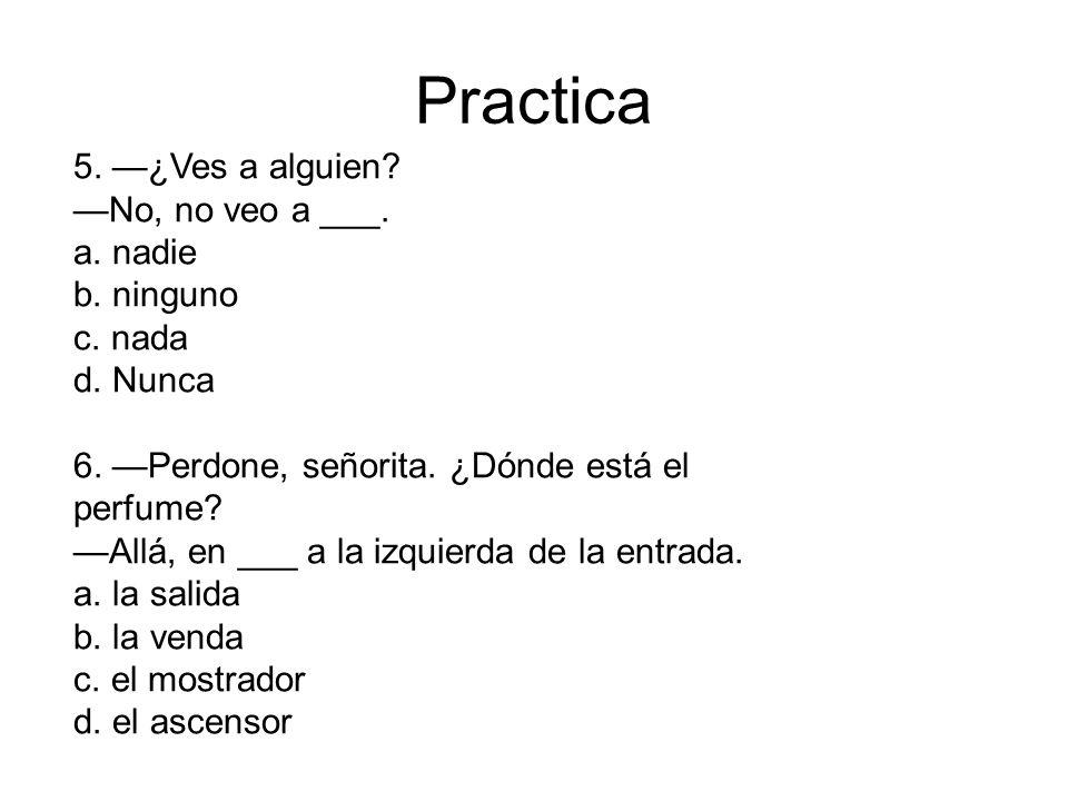 Practica 5. —¿Ves a alguien —No, no veo a ___. a. nadie b. ninguno