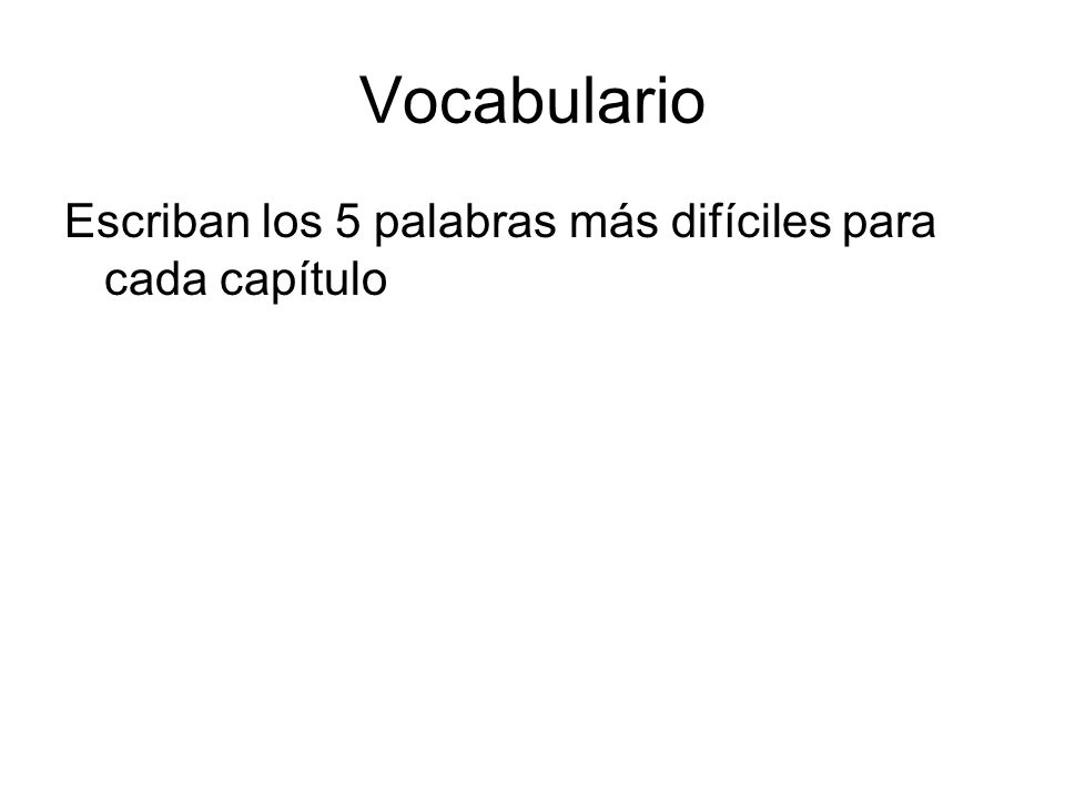 Vocabulario Escriban los 5 palabras más difíciles para cada capítulo