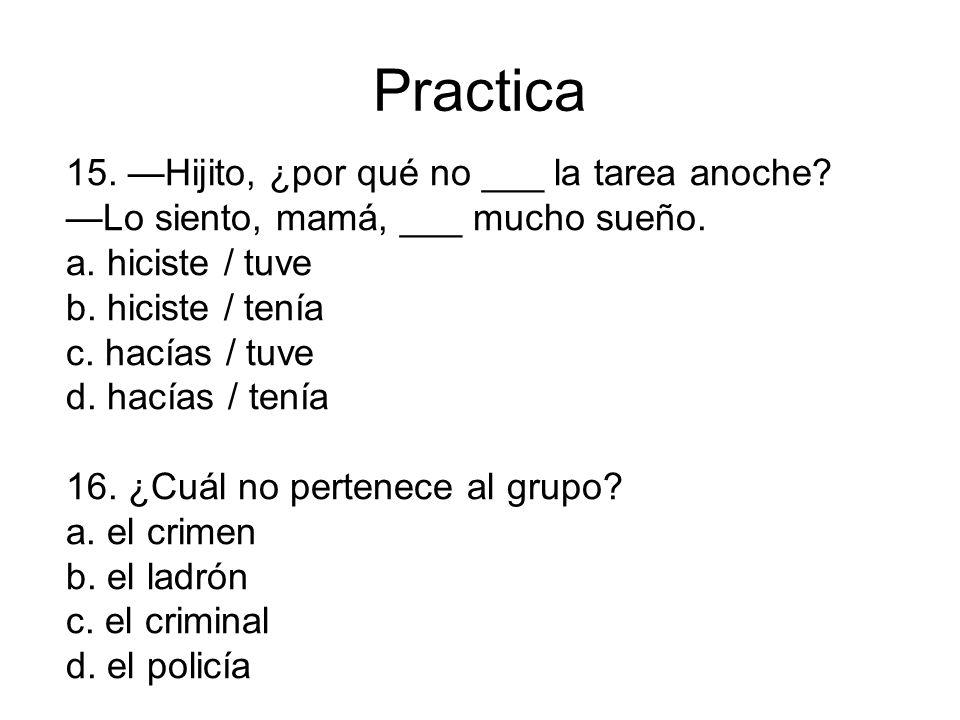 Practica 15. —Hijito, ¿por qué no ___ la tarea anoche