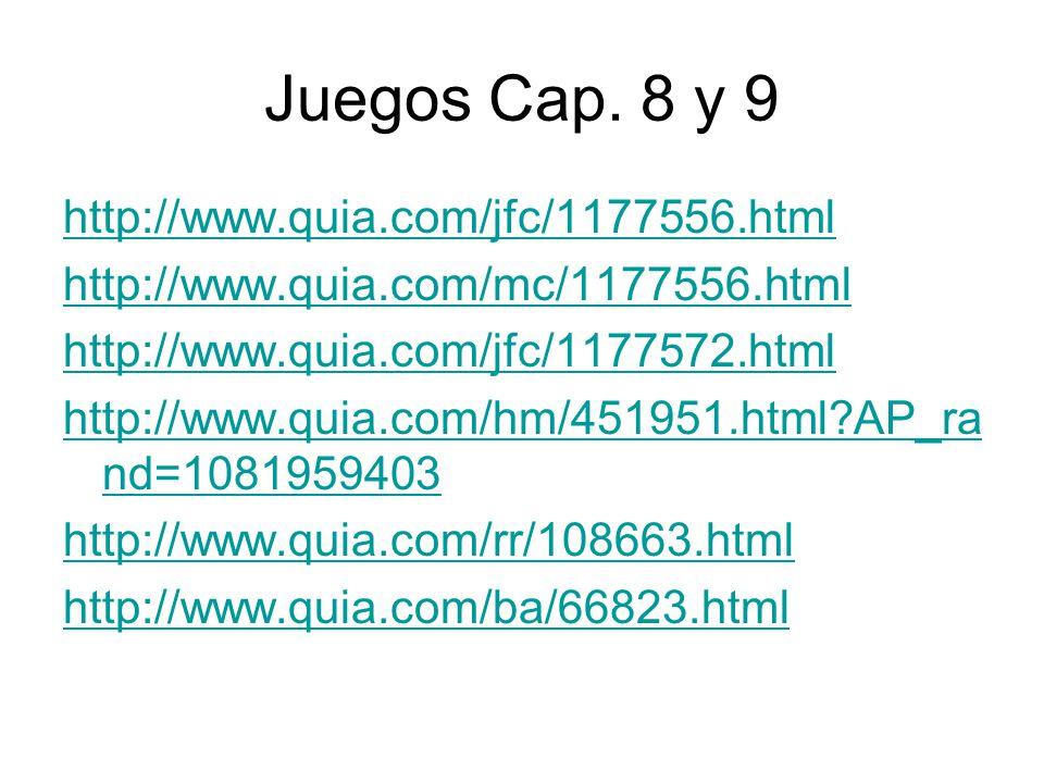 Juegos Cap. 8 y 9 http://www.quia.com/jfc/1177556.html