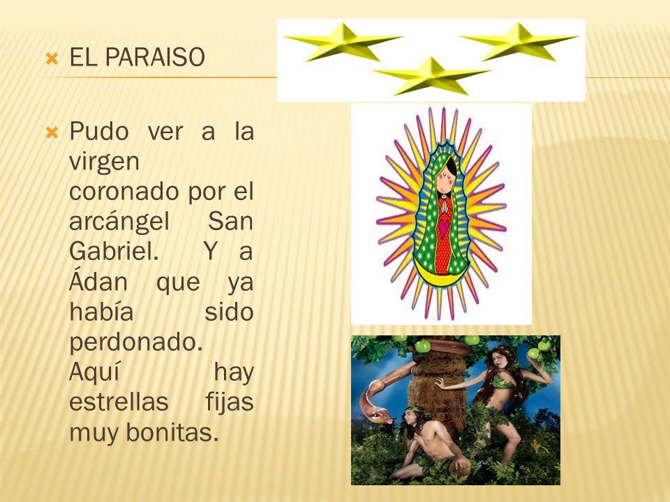 EL PARAISO Pudo ver a la virgen coronado por el arcángel San Gabriel.