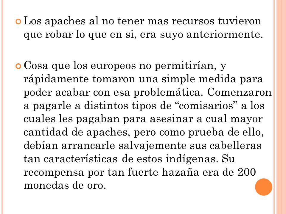 Los apaches al no tener mas recursos tuvieron que robar lo que en si, era suyo anteriormente.