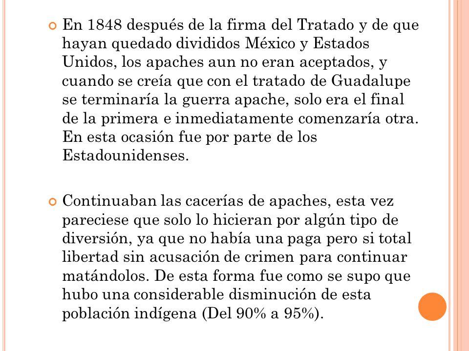 En 1848 después de la firma del Tratado y de que hayan quedado divididos México y Estados Unidos, los apaches aun no eran aceptados, y cuando se creía que con el tratado de Guadalupe se terminaría la guerra apache, solo era el final de la primera e inmediatamente comenzaría otra. En esta ocasión fue por parte de los Estadounidenses.