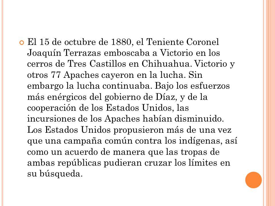 El 15 de octubre de 1880, el Teniente Coronel Joaquín Terrazas emboscaba a Victorio en los cerros de Tres Castillos en Chihuahua.