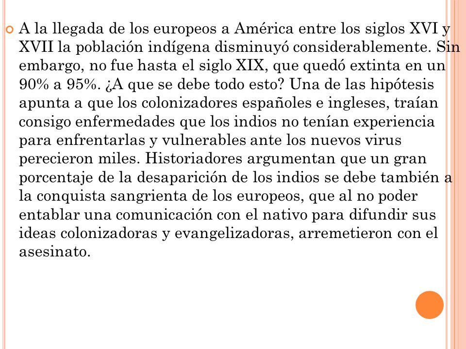 A la llegada de los europeos a América entre los siglos XVI y XVII la población indígena disminuyó considerablemente.