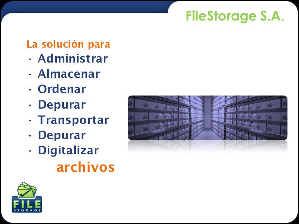 FileStorage S.A. Administrar Almacenar Ordenar Depurar Transportar