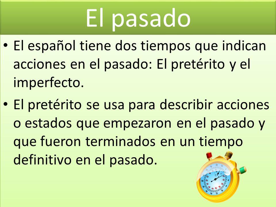 El pasado El español tiene dos tiempos que indican acciones en el pasado: El pretérito y el imperfecto.
