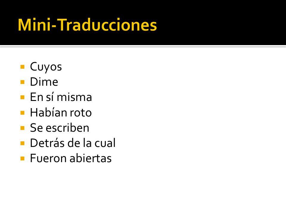 Mini-Traducciones Cuyos Dime En sí misma Habían roto Se escriben