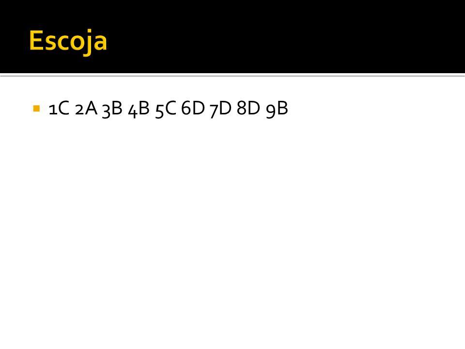 Escoja 1C 2A 3B 4B 5C 6D 7D 8D 9B