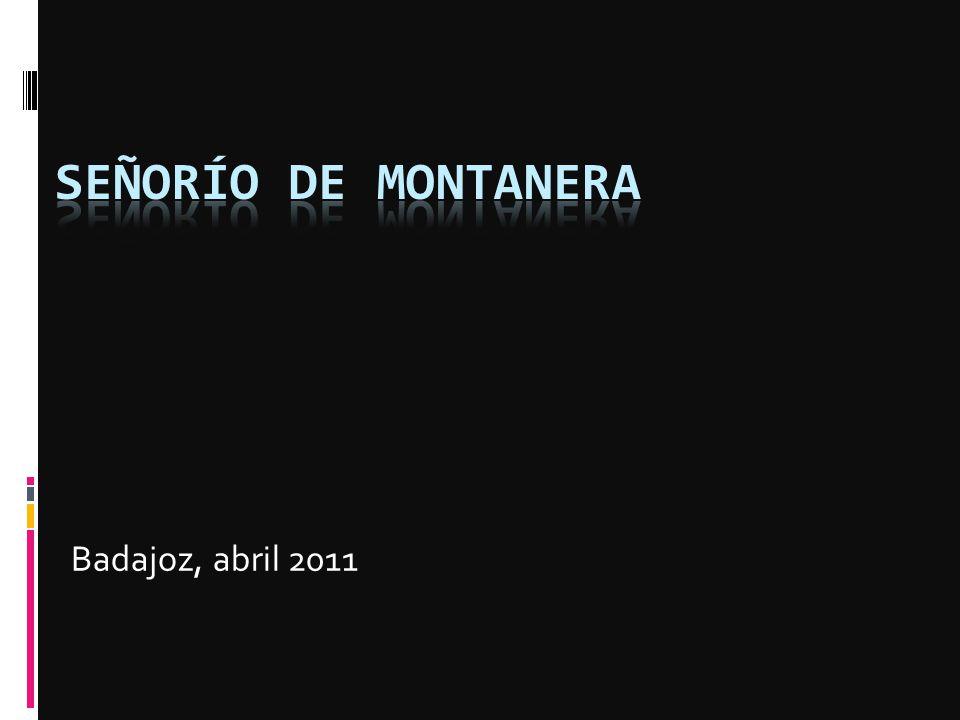 SEÑORÍO DE MONTANERA Badajoz, abril 2011