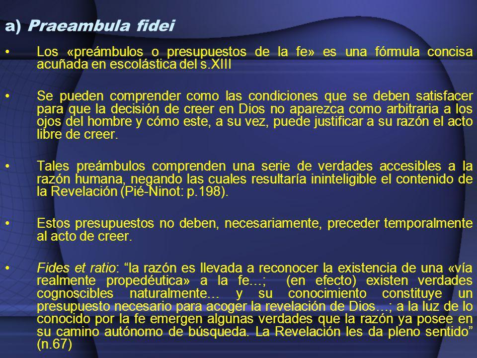 a) Praeambula fidei Los «preámbulos o presupuestos de la fe» es una fórmula concisa acuñada en escolástica del s.XIII.
