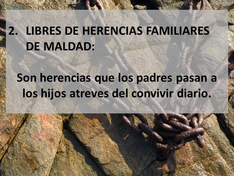 LIBRES DE HERENCIAS FAMILIARES DE MALDAD: