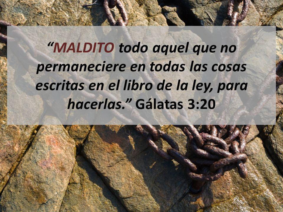 MALDITO todo aquel que no permaneciere en todas las cosas escritas en el libro de la ley, para hacerlas. Gálatas 3:20