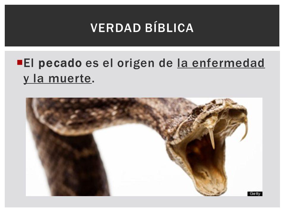 Verdad Bíblica El pecado es el origen de la enfermedad y la muerte.