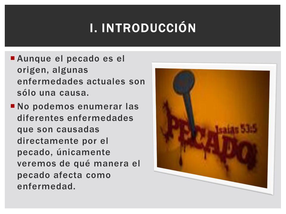 I. Introducción Aunque el pecado es el origen, algunas enfermedades actuales son sólo una causa.