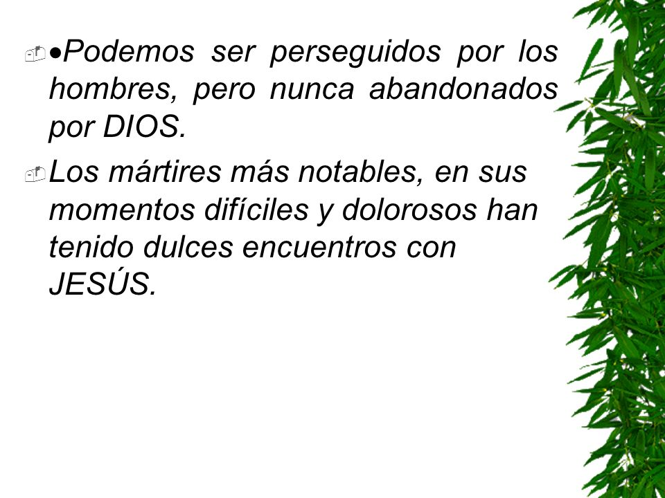·Podemos ser perseguidos por los hombres, pero nunca abandonados por DIOS.
