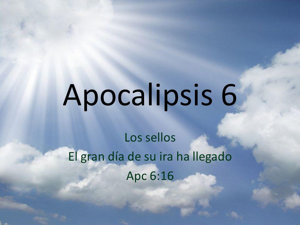 Los sellos El gran día de su ira ha llegado Apc 6:16