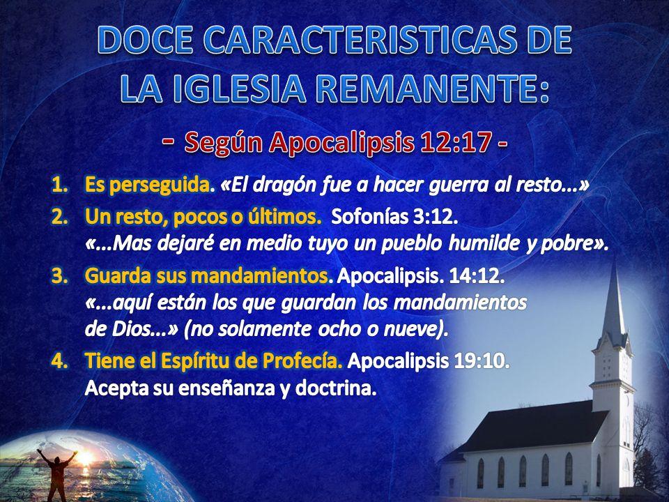 DOCE CARACTERISTICAS DE LA IGLESIA REMANENTE: - Según Apocalipsis 12:17 -