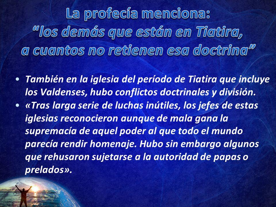 La profecía menciona: los demás que están en Tiatira, a cuantos no retienen esa doctrina