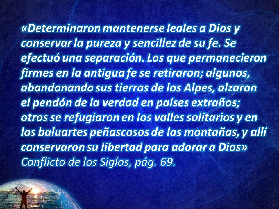 «Determinaron mantenerse leales a Dios y conservar la pureza y sencillez de su fe.