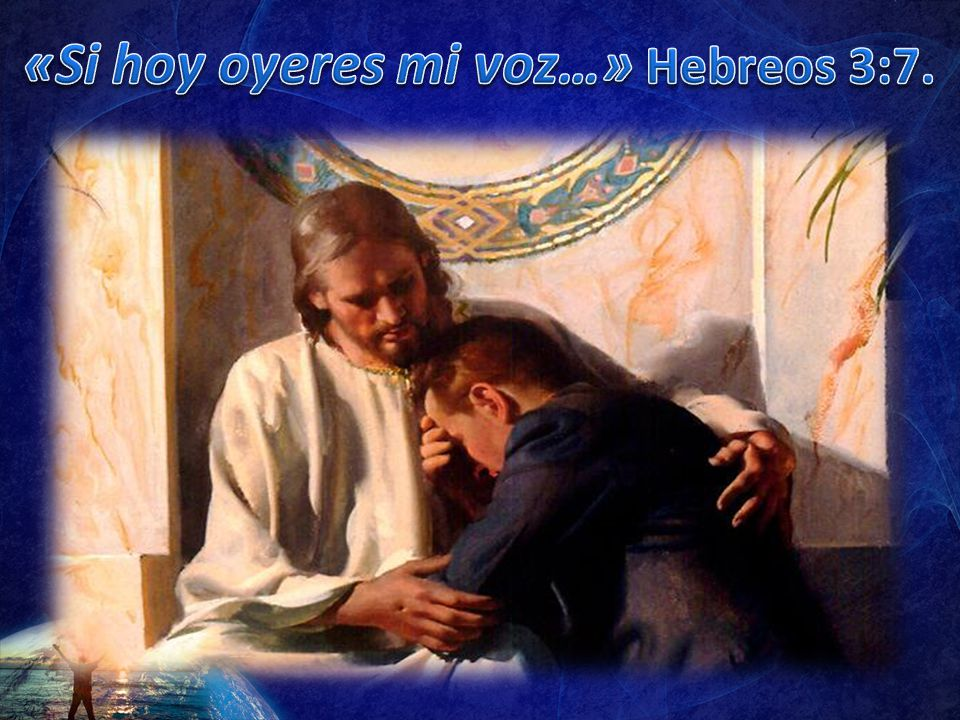«Si hoy oyeres mi voz…» Hebreos 3:7.