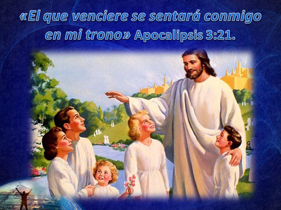 «El que venciere se sentará conmigo en mi trono» Apocalipsis 3:21.