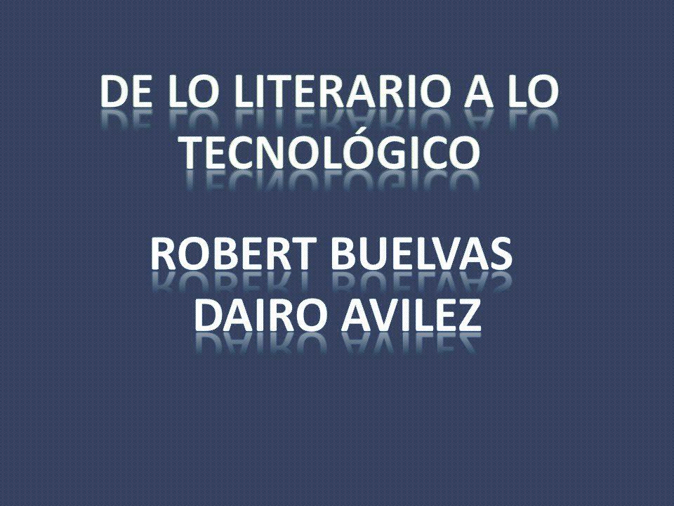De lo literario a lo tecnológico Robert buelvas Dairo avilez