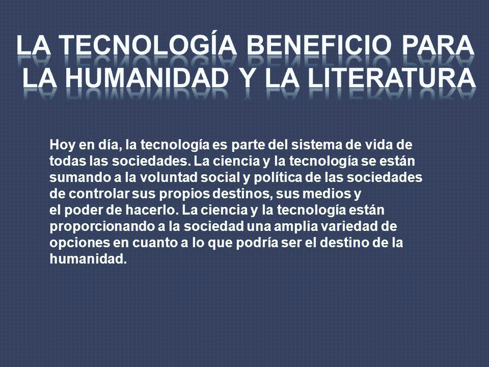 la tecnología beneficio para la humanidad y la literatura