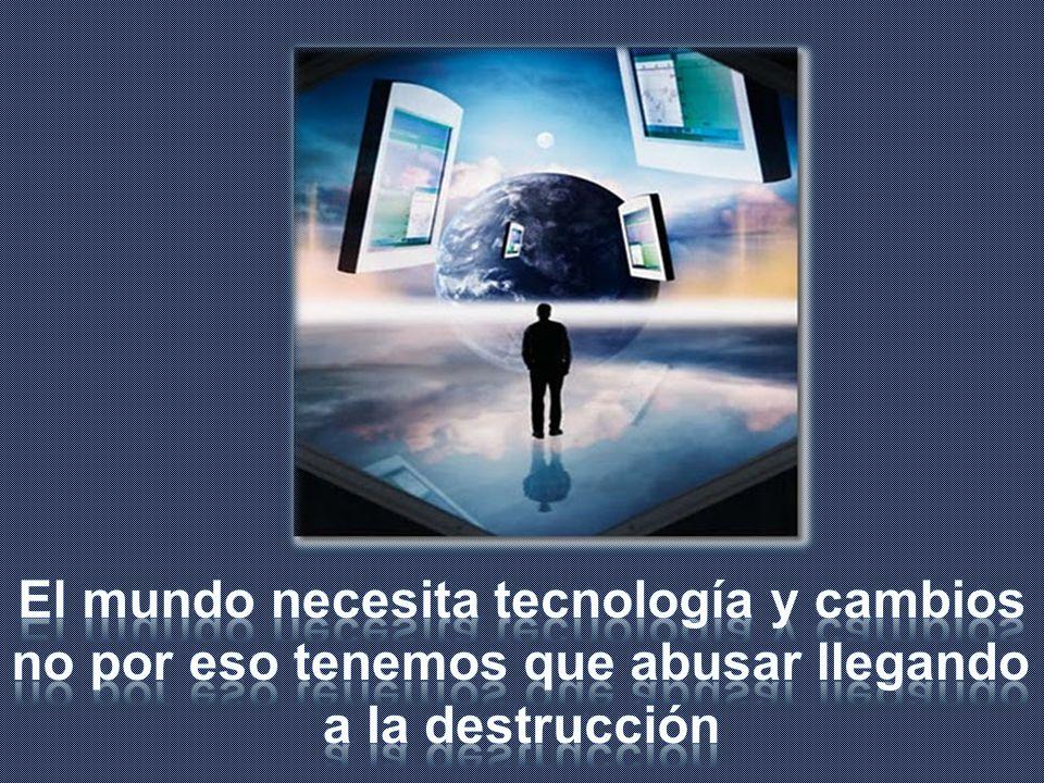 El mundo necesita tecnología y cambios