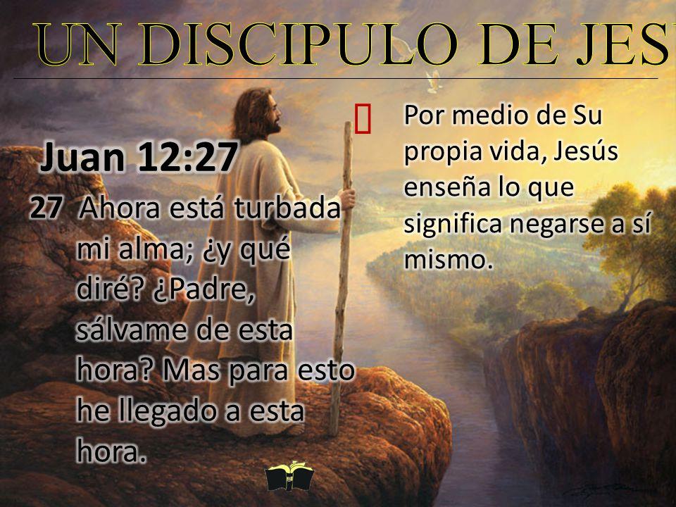 UN DISCIPULO DE JESUS Juan 12:27 ²
