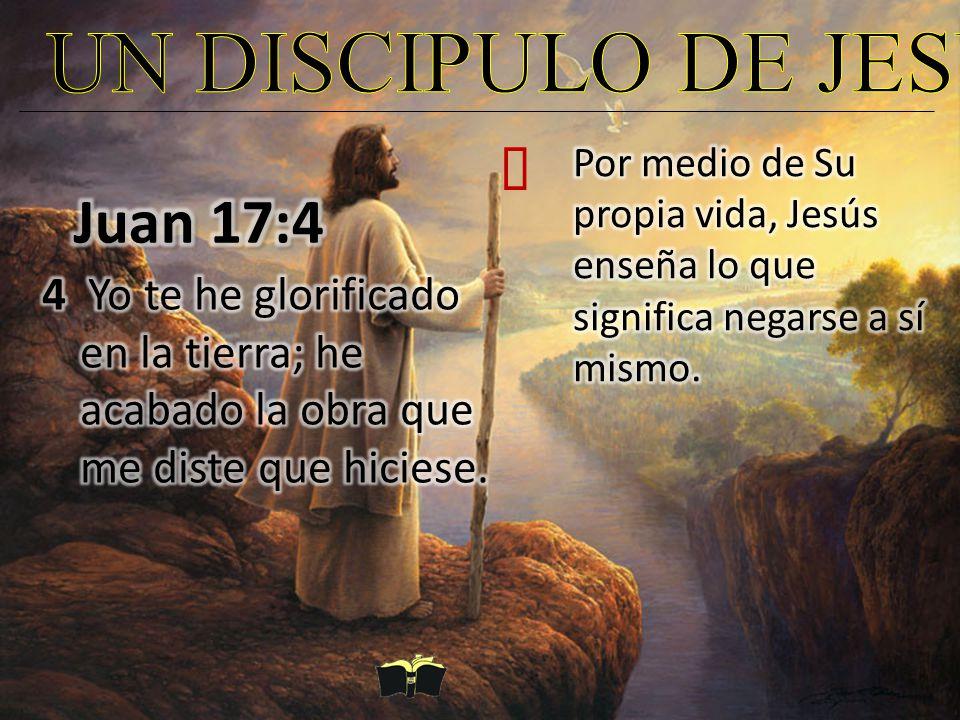 UN DISCIPULO DE JESUS Juan 17:4 ²