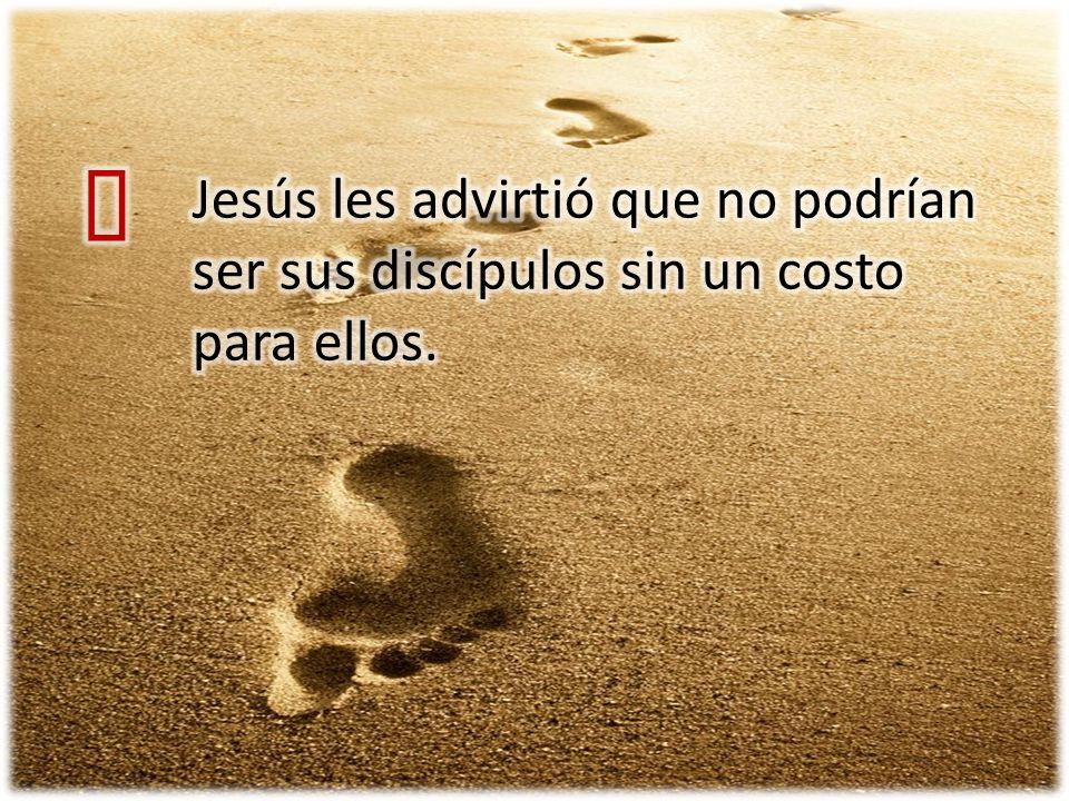 ³ Jesús les advirtió que no podrían ser sus discípulos sin un costo para ellos.