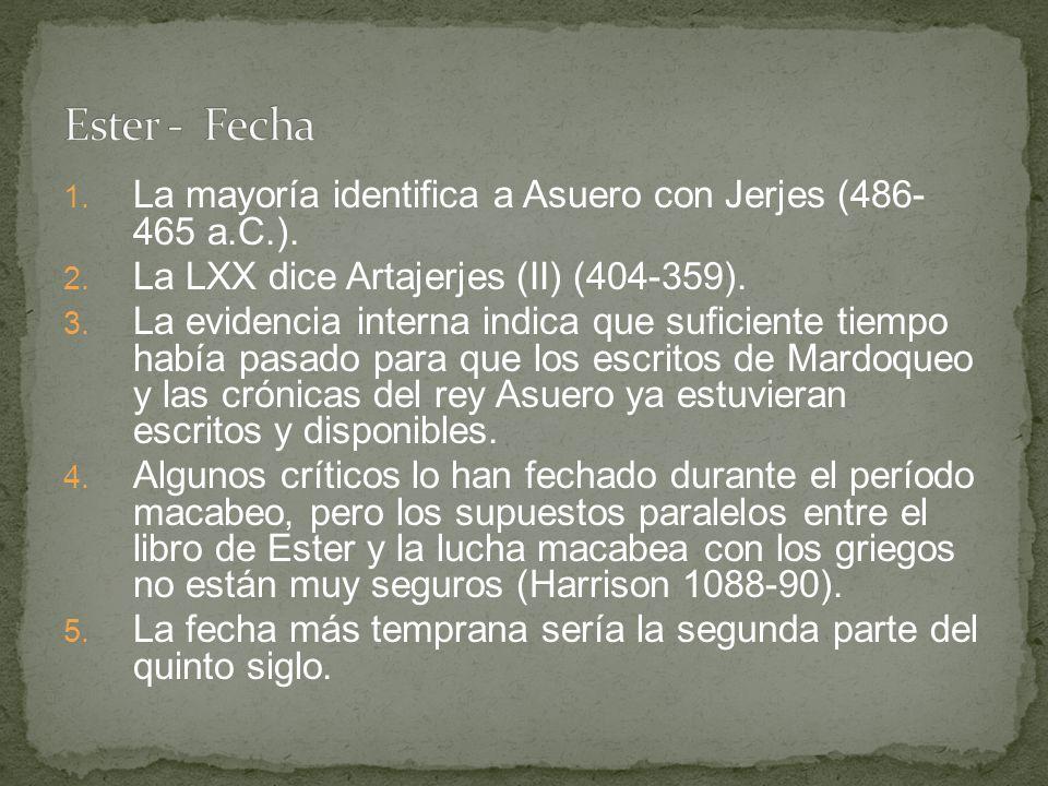 Ester - Fecha La mayoría identifica a Asuero con Jerjes (486- 465 a.C.). La LXX dice Artajerjes (II) (404-359).
