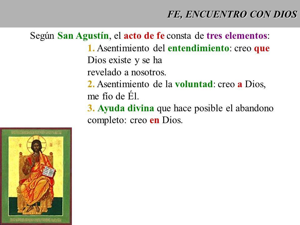 Según San Agustín, el acto de fe consta de tres elementos: