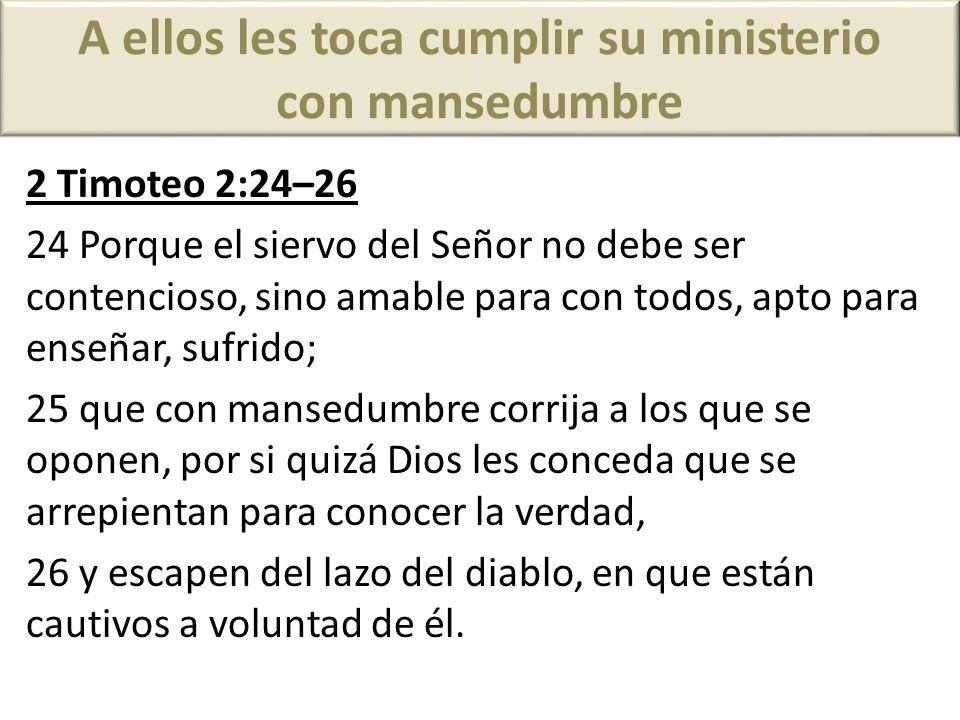 A ellos les toca cumplir su ministerio con mansedumbre