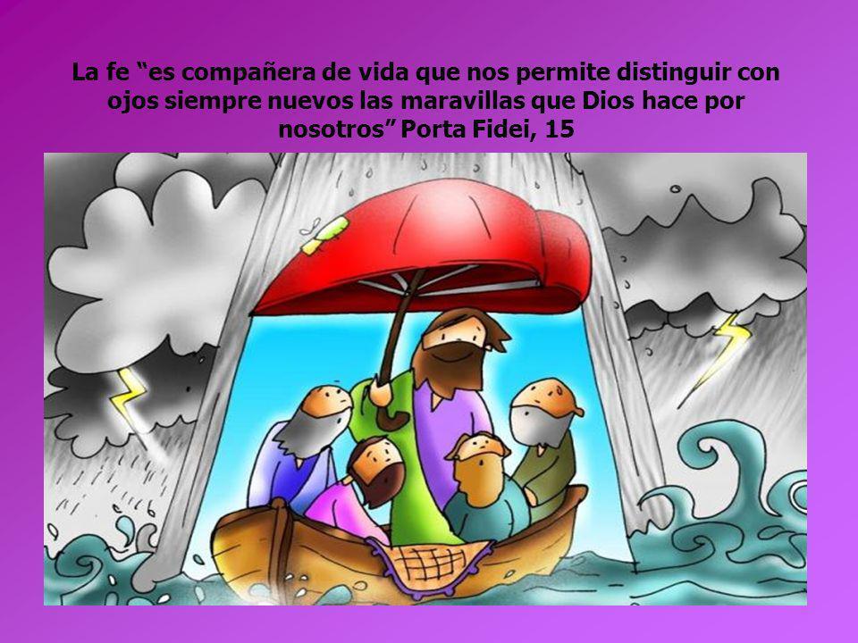 La fe es compañera de vida que nos permite distinguir con ojos siempre nuevos las maravillas que Dios hace por nosotros Porta Fidei, 15