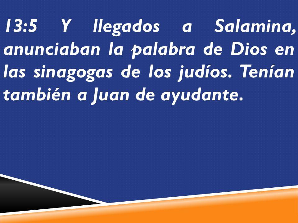 13:5 Y llegados a Salamina, anunciaban la palabra de Dios en las sinagogas de los judíos.