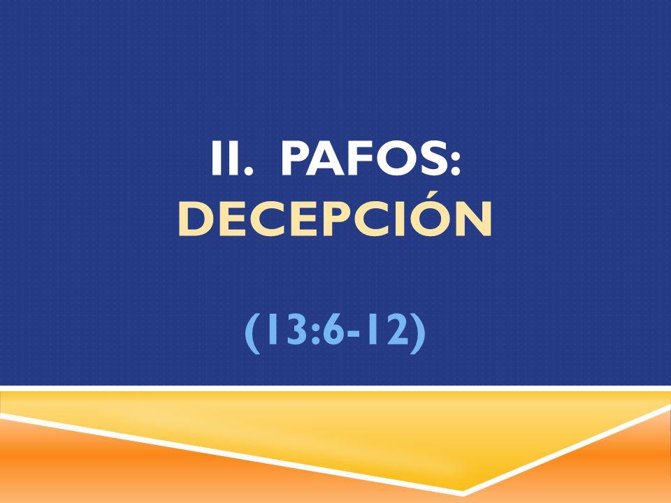 ii. pafos: DecepciÓN (13:6-12)