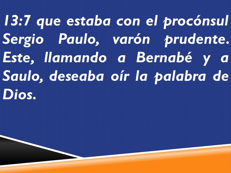 13:7 que estaba con el procónsul Sergio Paulo, varón prudente